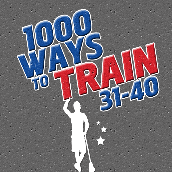 1000 Ways to Train: 31-40