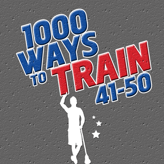 1000 Ways to Train: 41-50