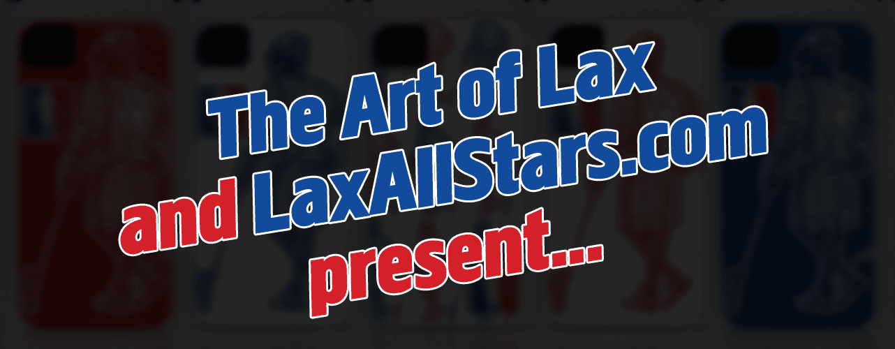 The Art of Lax and LaxAllStars.com Present...