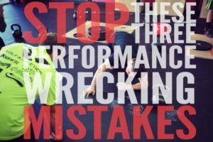 STOP THESE THREE PERFORMANCE-WRECKING MISTAKES