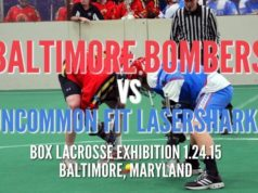 Baltimore Bombers vs UnCommon Fit LaserSharks Box Lacrosse Exhibition Baltimore Maryland